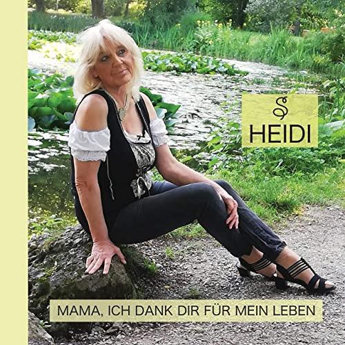 Heidi S. - Mama ich Dank Dir für mein Leben